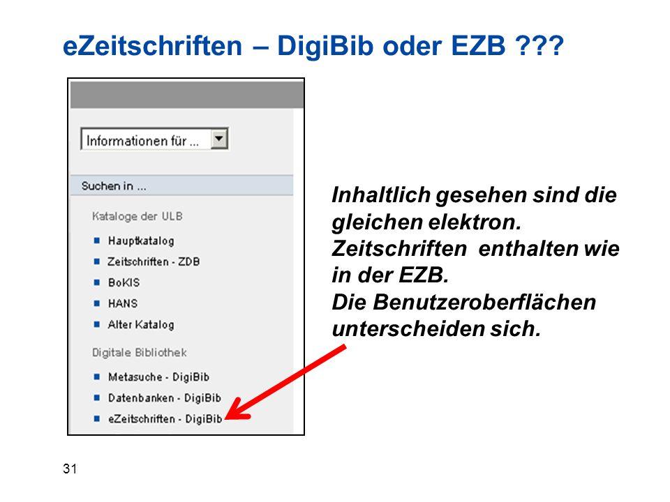 31 eZeitschriften – DigiBib oder EZB ??. Inhaltlich gesehen sind die gleichen elektron.