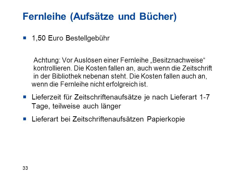 """33 Fernleihe (Aufsätze und Bücher)  1,50 Euro Bestellgebühr Achtung: Vor Auslösen einer Fernleihe """"Besitznachweise kontrollieren."""