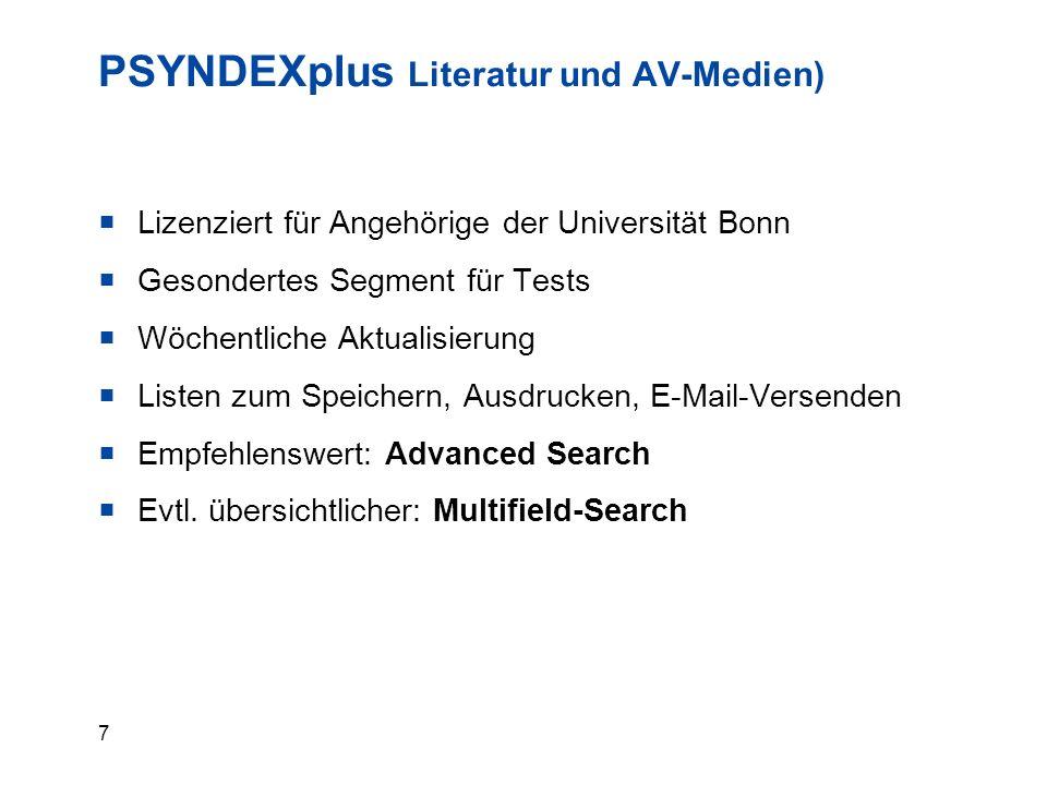 7 PSYNDEXplus Literatur und AV-Medien)  Lizenziert für Angehörige der Universität Bonn  Gesondertes Segment für Tests  Wöchentliche Aktualisierung  Listen zum Speichern, Ausdrucken, E-Mail-Versenden  Empfehlenswert: Advanced Search  Evtl.