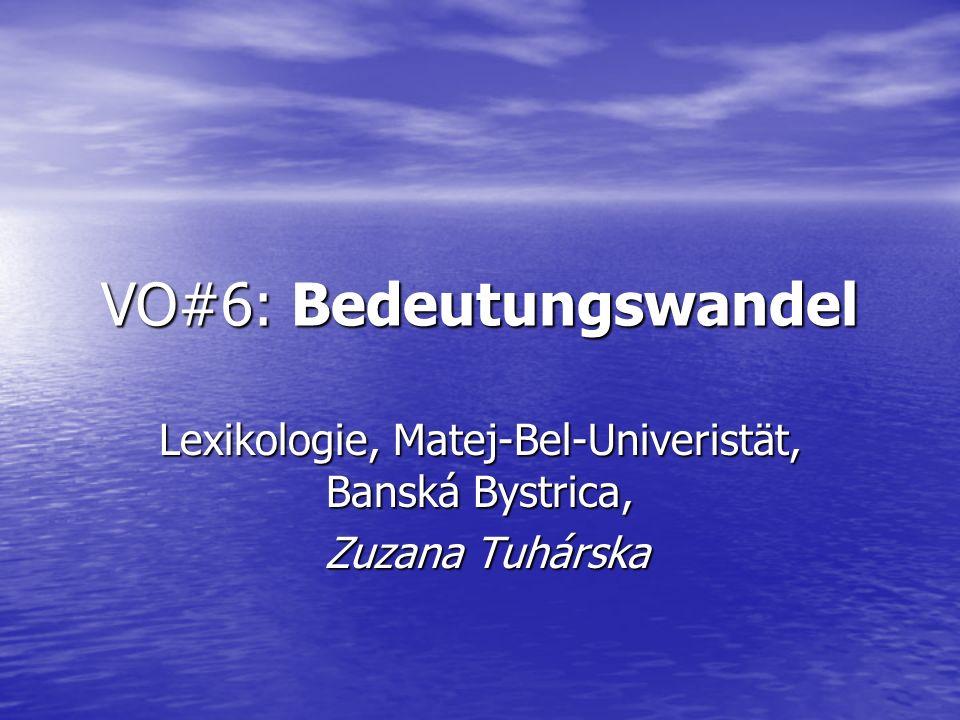 VO#6: Bedeutungswandel Lexikologie, Matej-Bel-Univeristät, Banská Bystrica, Zuzana Tuhárska Zuzana Tuhárska