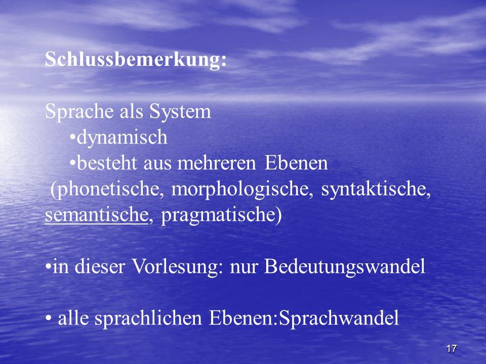 17 Schlussbemerkung: Sprache als System dynamisch besteht aus mehreren Ebenen (phonetische, morphologische, syntaktische, semantische, pragmatische) i
