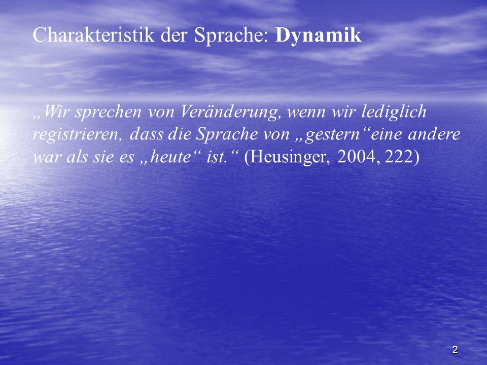 """2 Charakteristik der Sprache: Dynamik """"Wir sprechen von Veränderung, wenn wir lediglich registrieren, dass die Sprache von """"gestern""""eine andere war al"""