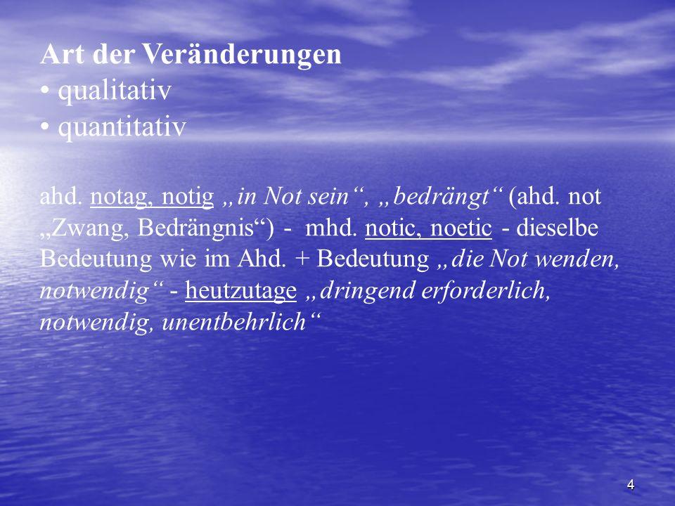 """4 Art der Veränderungen qualitativ quantitativ ahd. notag, notig """"in Not sein"""", """"bedrängt"""" (ahd. not """"Zwang, Bedrängnis"""") - mhd. notic, noetic - diese"""