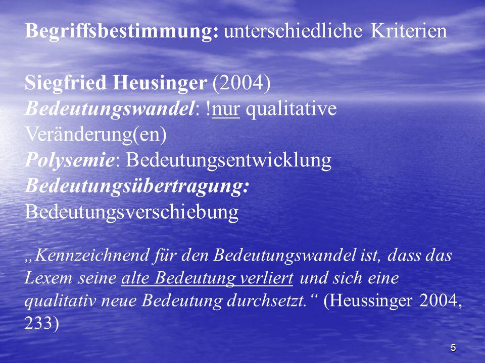 5 Begriffsbestimmung: unterschiedliche Kriterien Siegfried Heusinger (2004) Bedeutungswandel: !nur qualitative Veränderung(en) Polysemie: Bedeutungsen