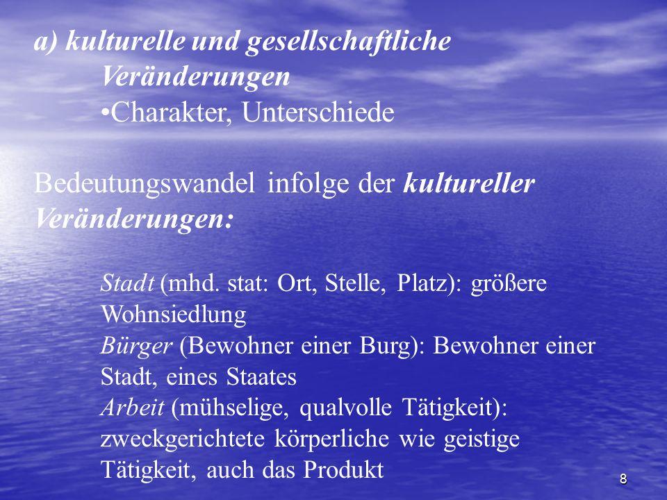 8 a) kulturelle und gesellschaftliche Veränderungen Charakter, Unterschiede Bedeutungswandel infolge der kultureller Veränderungen: Stadt (mhd. stat: