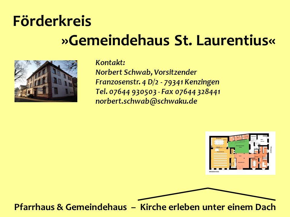 Förderkreis »Gemeindehaus St. Laurentius« Pfarrhaus & Gemeindehaus – Kirche erleben unter einem Dach Kontakt: Norbert Schwab, Vorsitzender Franzosenst