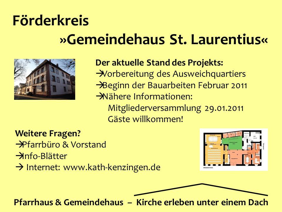 Förderkreis »Gemeindehaus St. Laurentius« Pfarrhaus & Gemeindehaus – Kirche erleben unter einem Dach Weitere Fragen?  Pfarrbüro & Vorstand  Info-Blä
