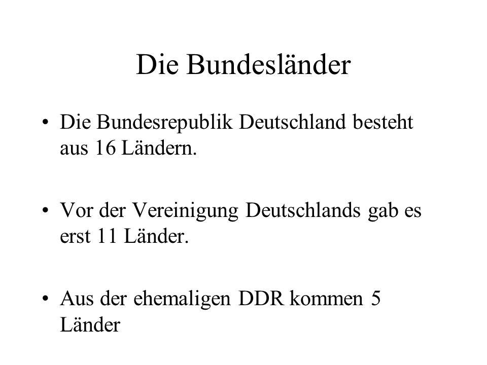 Die Bundesländer Die Bundesrepublik Deutschland besteht aus 16 Ländern. Vor der Vereinigung Deutschlands gab es erst 11 Länder. Aus der ehemaligen DDR