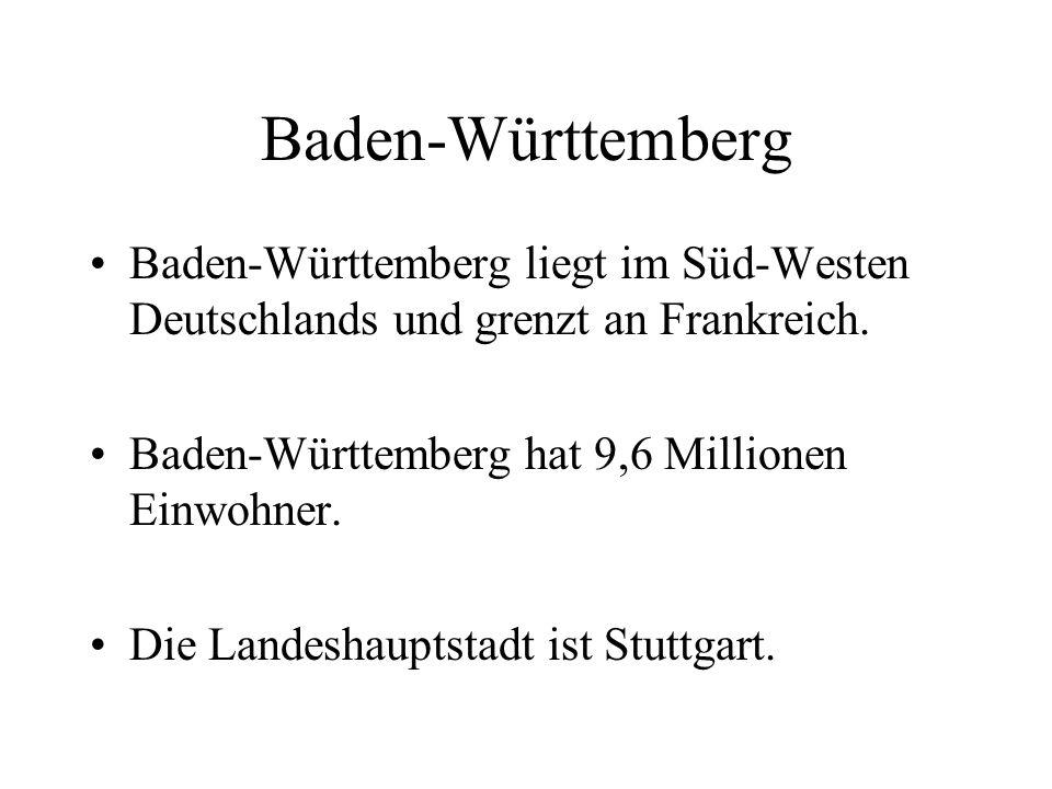 Baden-Württemberg Baden-Württemberg liegt im Süd-Westen Deutschlands und grenzt an Frankreich. Baden-Württemberg hat 9,6 Millionen Einwohner. Die Land