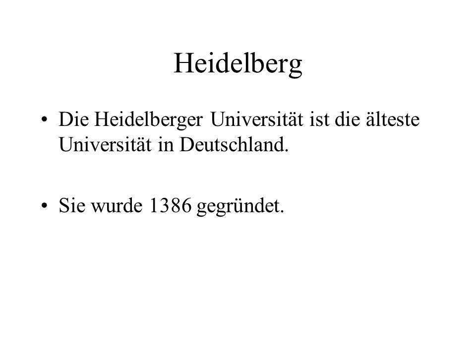 Heidelberg Die Heidelberger Universität ist die älteste Universität in Deutschland. Sie wurde 1386 gegründet.