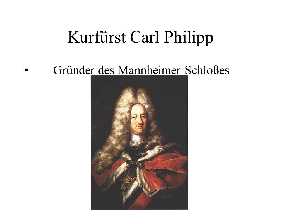 Kurfürst Carl Philipp Gründer des Mannheimer Schloßes