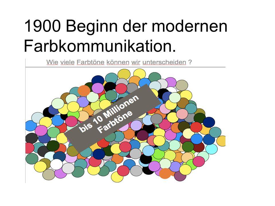 1900 Beginn der modernen Farbkommunikation.