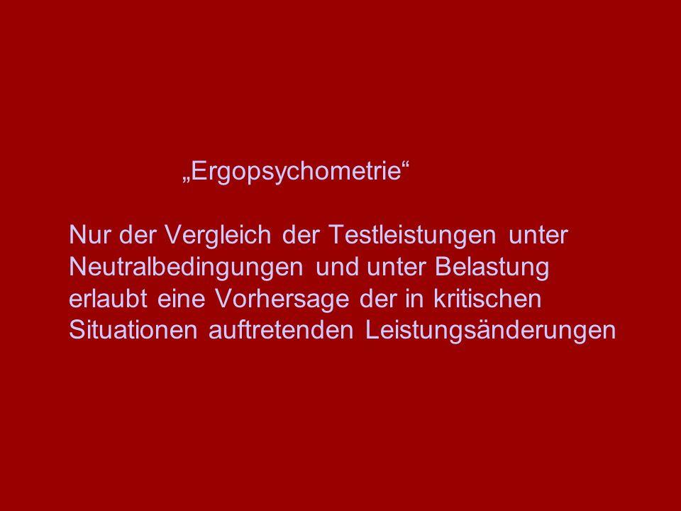 """""""Ergopsychometrie"""" Nur der Vergleich der Testleistungen unter Neutralbedingungen und unter Belastung erlaubt eine Vorhersage der in kritischen Situati"""
