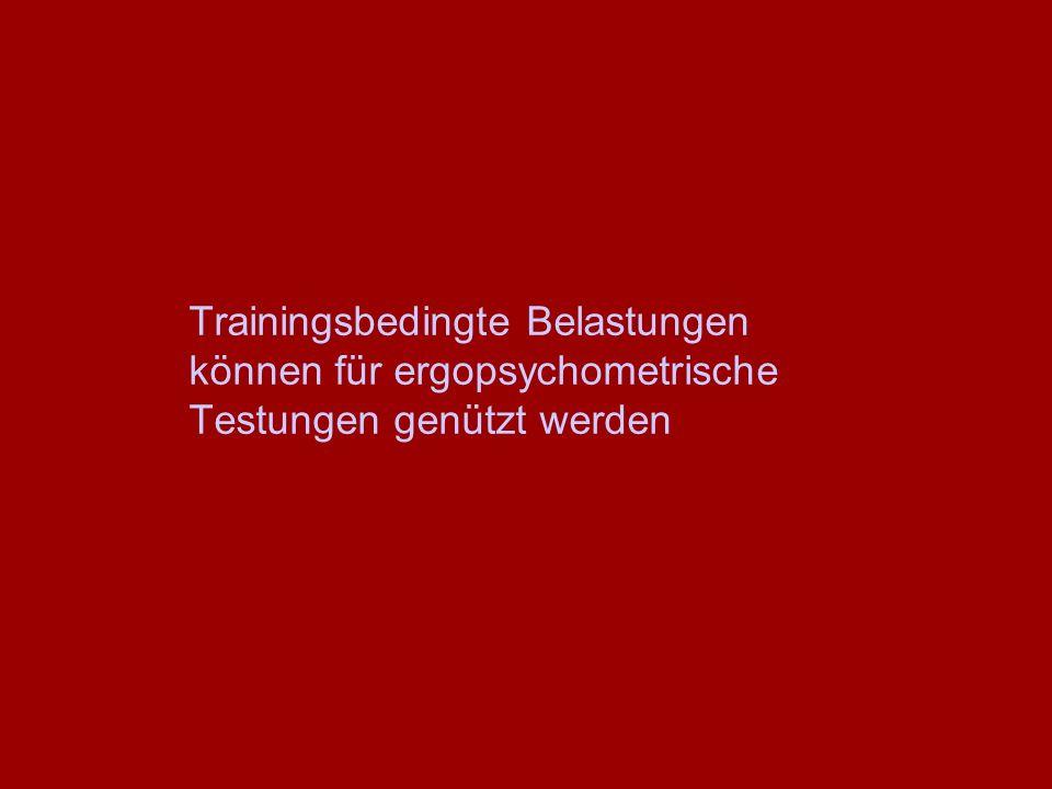 Trainingsbedingte Belastungen können für ergopsychometrische Testungen genützt werden