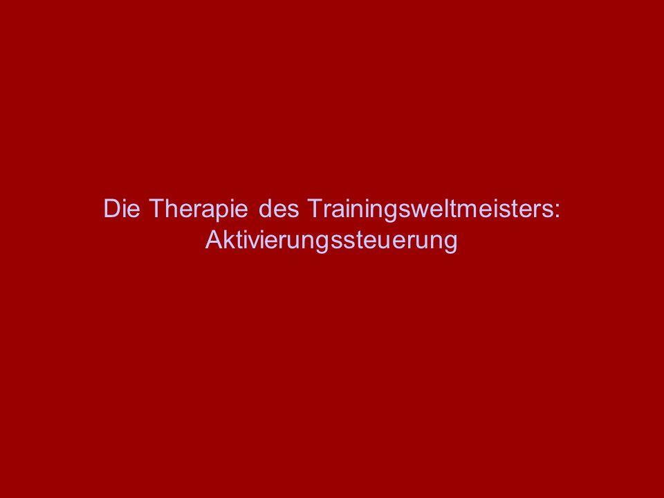 Die Therapie des Trainingsweltmeisters: Aktivierungssteuerung