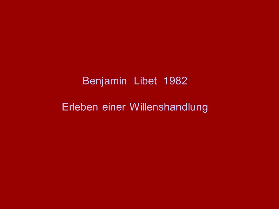 Benjamin Libet 1982 Erleben einer Willenshandlung