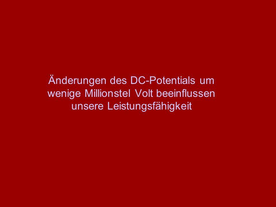 Änderungen des DC-Potentials um wenige Millionstel Volt beeinflussen unsere Leistungsfähigkeit