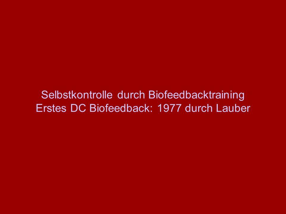 Selbstkontrolle durch Biofeedbacktraining Erstes DC Biofeedback: 1977 durch Lauber