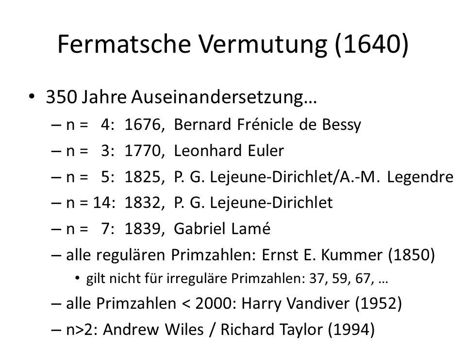 Fermatsche Vermutung (1640) 350 Jahre Auseinandersetzung… – n = 4:1676, Bernard Frénicle de Bessy – n = 3:1770, Leonhard Euler – n = 5:1825, P.