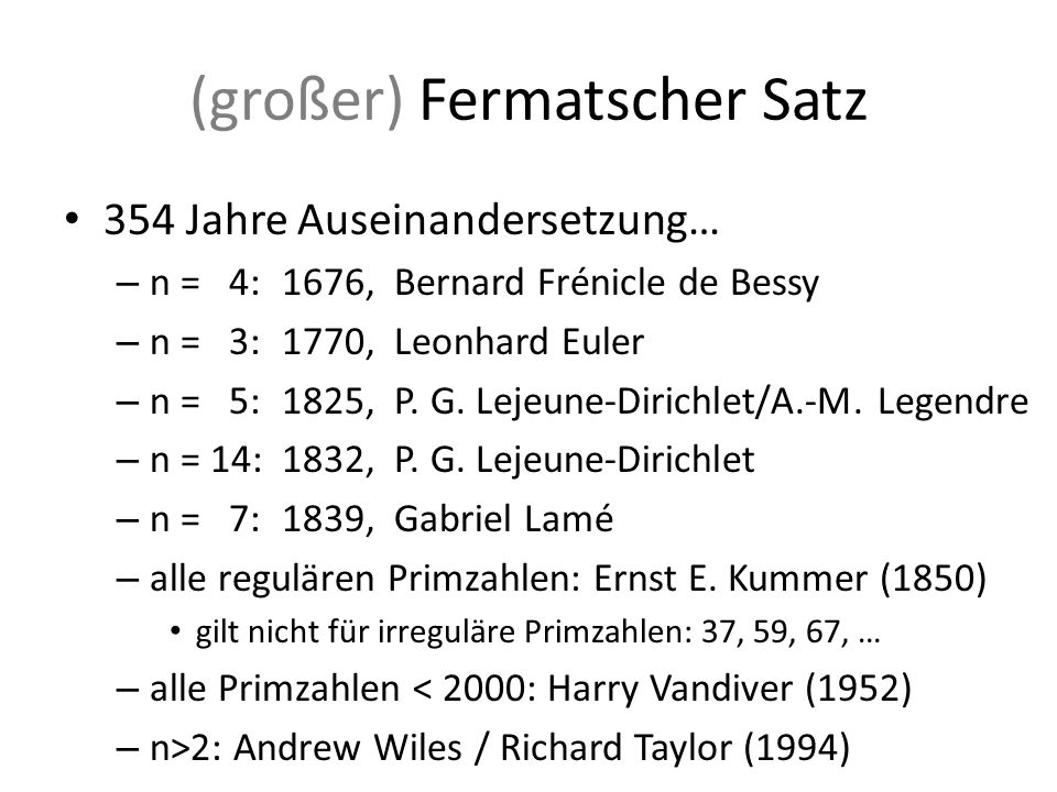 (großer) Fermatscher Satz 354 Jahre Auseinandersetzung… – n = 4:1676, Bernard Frénicle de Bessy – n = 3:1770, Leonhard Euler – n = 5:1825, P.