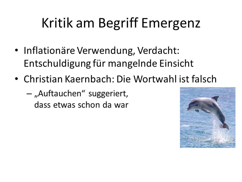 """Kritik am Begriff Emergenz Inflationäre Verwendung, Verdacht: Entschuldigung für mangelnde Einsicht Christian Kaernbach: Die Wortwahl ist falsch – """"Auftauchen suggeriert, dass etwas schon da war"""