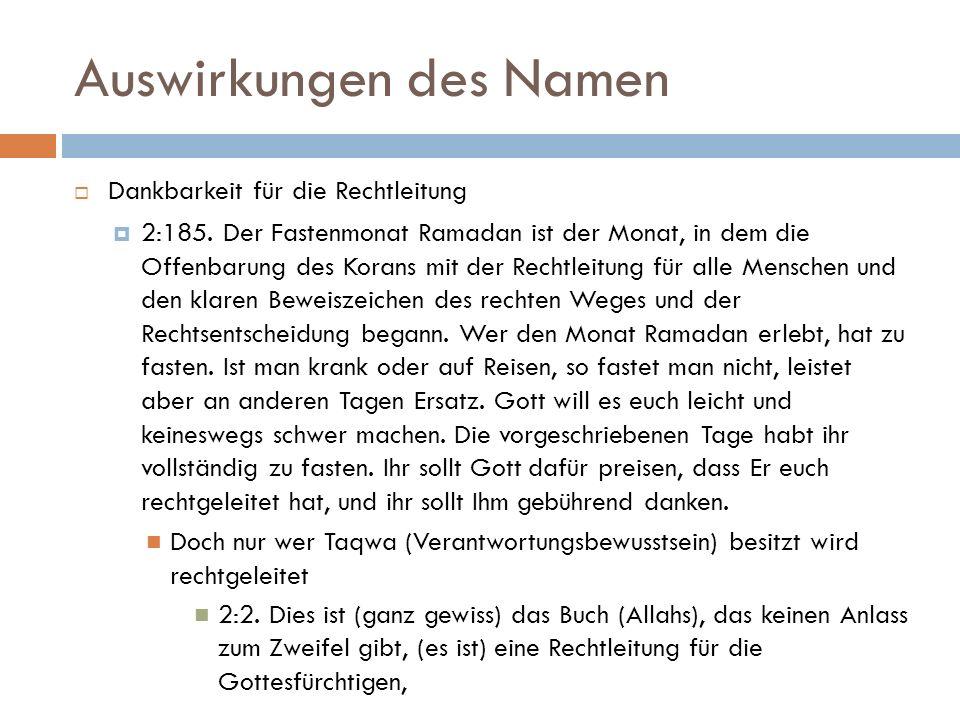 Auswirkungen des Namen  Dankbarkeit für die Rechtleitung  2:185. Der Fastenmonat Ramadan ist der Monat, in dem die Offenbarung des Korans mit der Re