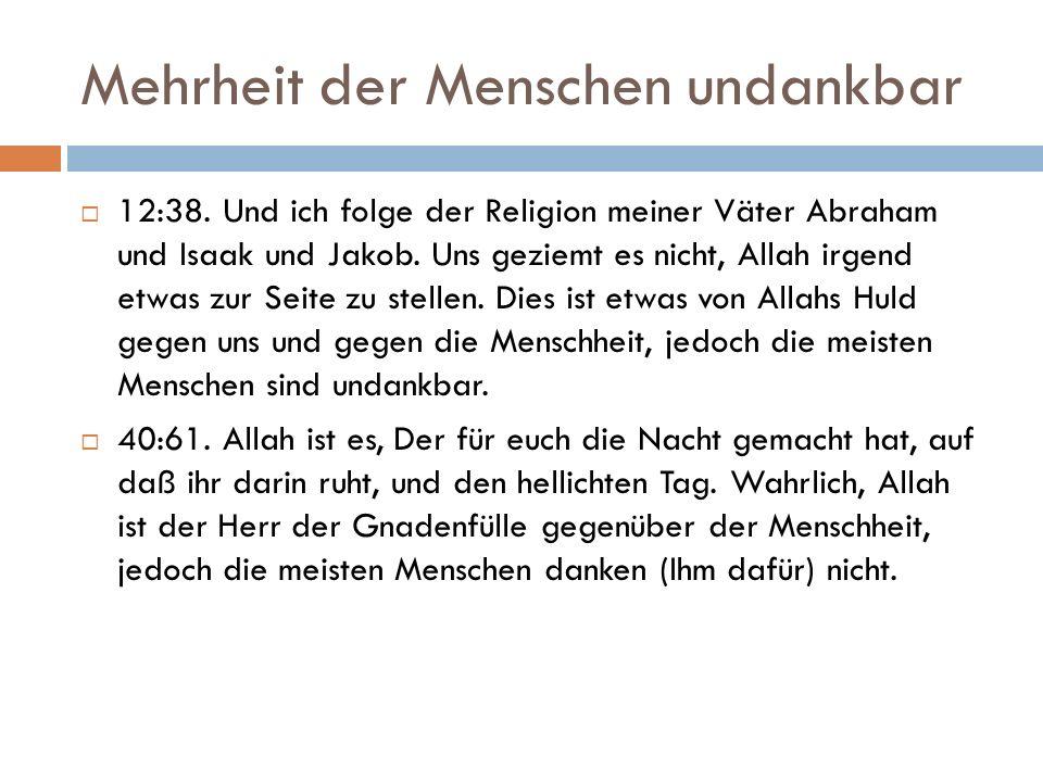 Mehrheit der Menschen undankbar  12:38. Und ich folge der Religion meiner Väter Abraham und Isaak und Jakob. Uns geziemt es nicht, Allah irgend etwas