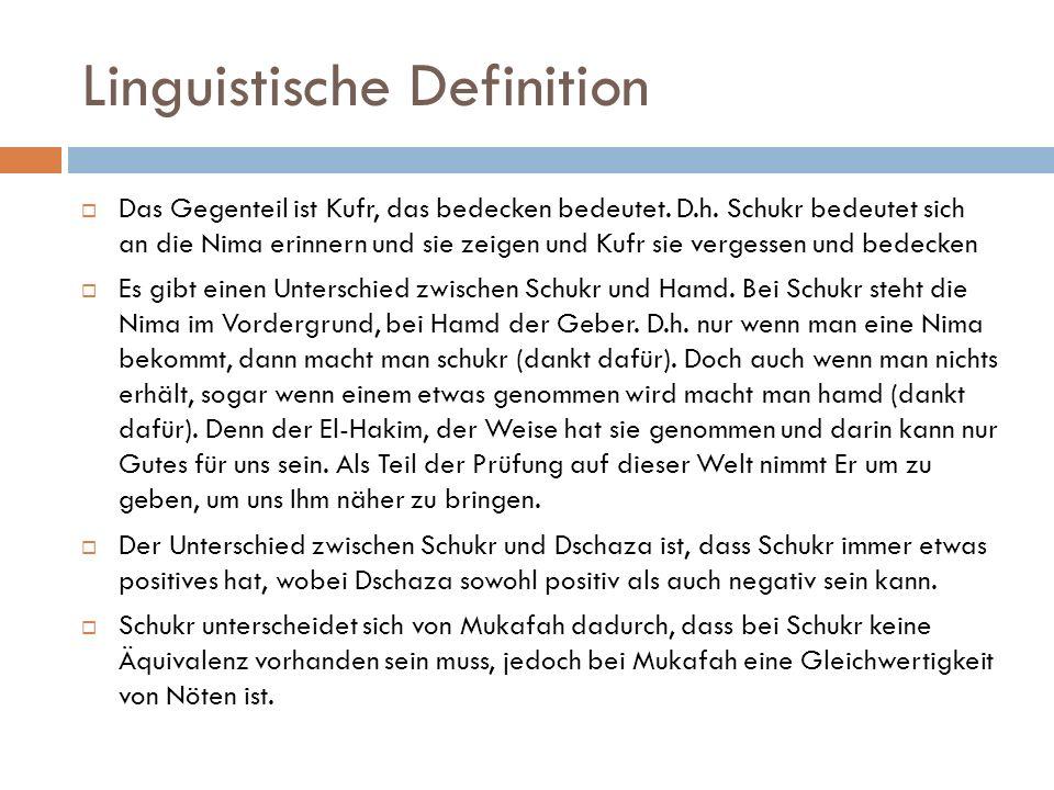 Linguistische Definition  Das Gegenteil ist Kufr, das bedecken bedeutet. D.h. Schukr bedeutet sich an die Nima erinnern und sie zeigen und Kufr sie v