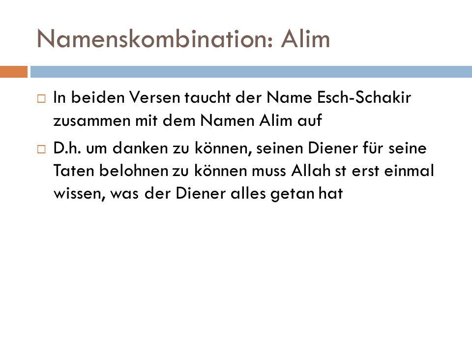 Namenskombination: Alim  In beiden Versen taucht der Name Esch-Schakir zusammen mit dem Namen Alim auf  D.h. um danken zu können, seinen Diener für