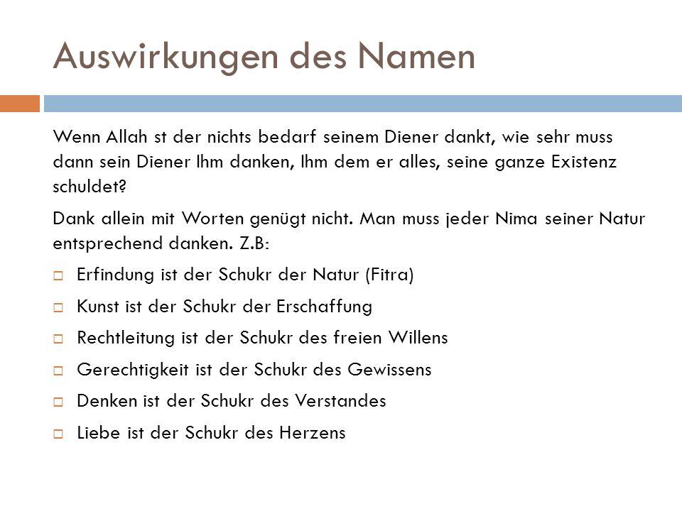 Auswirkungen des Namen Wenn Allah st der nichts bedarf seinem Diener dankt, wie sehr muss dann sein Diener Ihm danken, Ihm dem er alles, seine ganze Existenz schuldet.