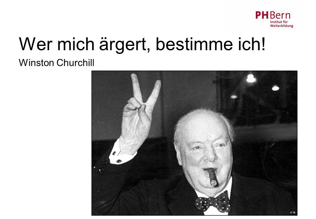 16 Wer mich ärgert, bestimme ich! Winston Churchill Urs Gfeller 16