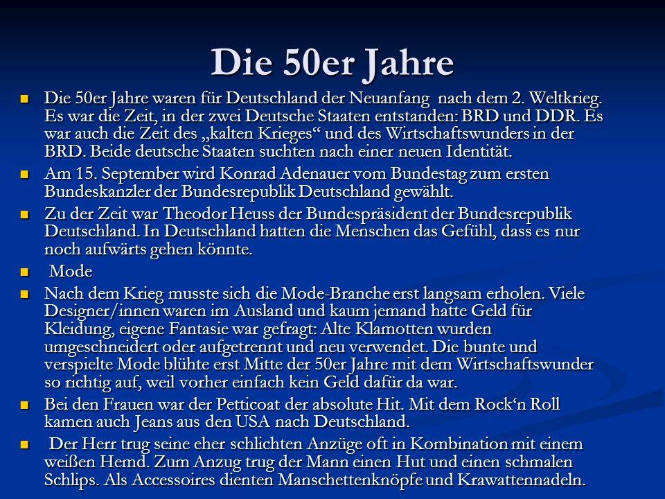 Die 50er Jahre Die 50er Jahre waren für Deutschland der Neuanfang nach dem 2. Weltkrieg. Es war die Zeit, in der zwei Deutsche Staaten entstanden: BRD