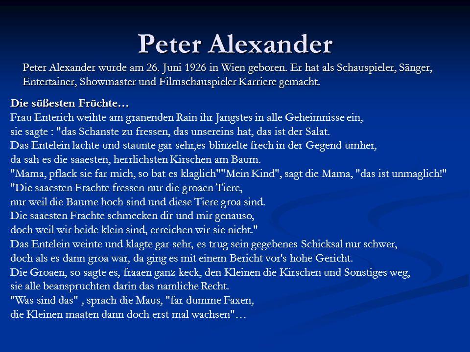 Peter Alexander Peter Alexander wurde am 26. Juni 1926 in Wien geboren. Er hat als Schauspieler, Sänger, Entertainer, Showmaster und Filmschauspieler