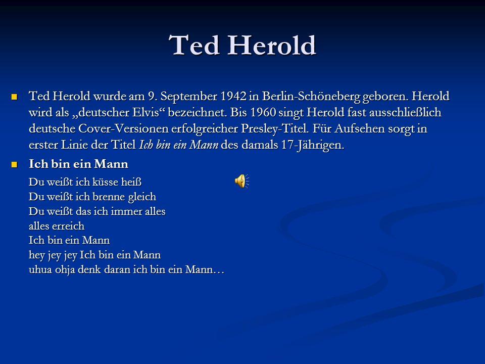 Ted Herold Ted Herold wurde am 9. September 1942 in Berlin-Schöneberg geboren.