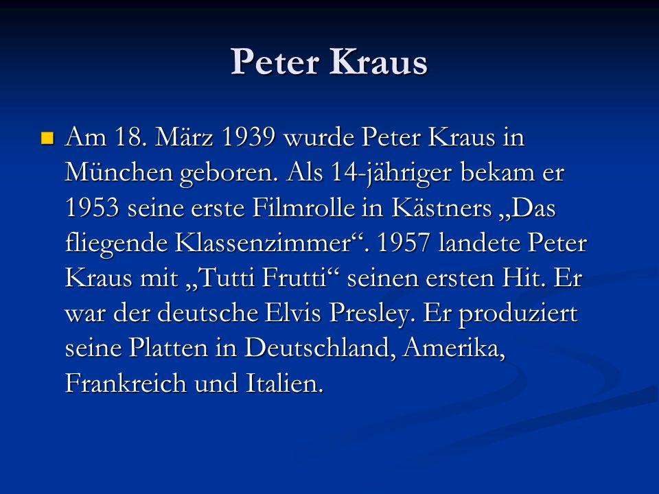 """Peter Kraus Am 18. März 1939 wurde Peter Kraus in München geboren. Als 14-jähriger bekam er 1953 seine erste Filmrolle in Kästners """"Das fliegende Klas"""