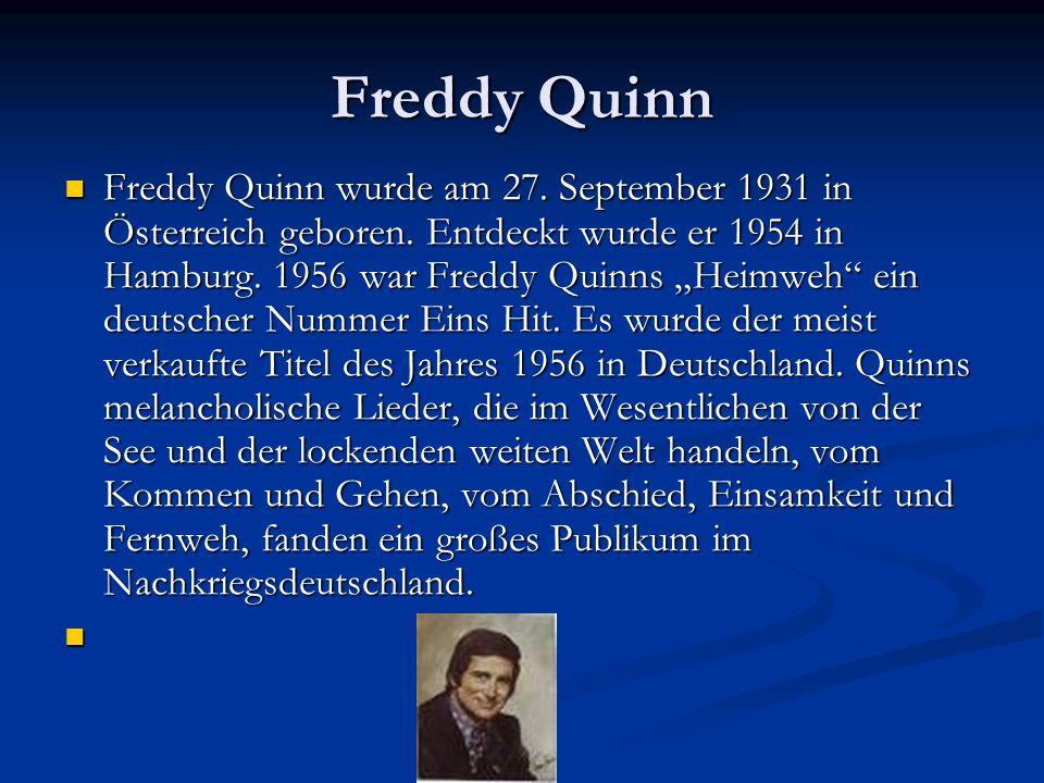 """Freddy Quinn Freddy Quinn wurde am 27. September 1931 in Österreich geboren. Entdeckt wurde er 1954 in Hamburg. 1956 war Freddy Quinns """"Heimweh"""" ein d"""