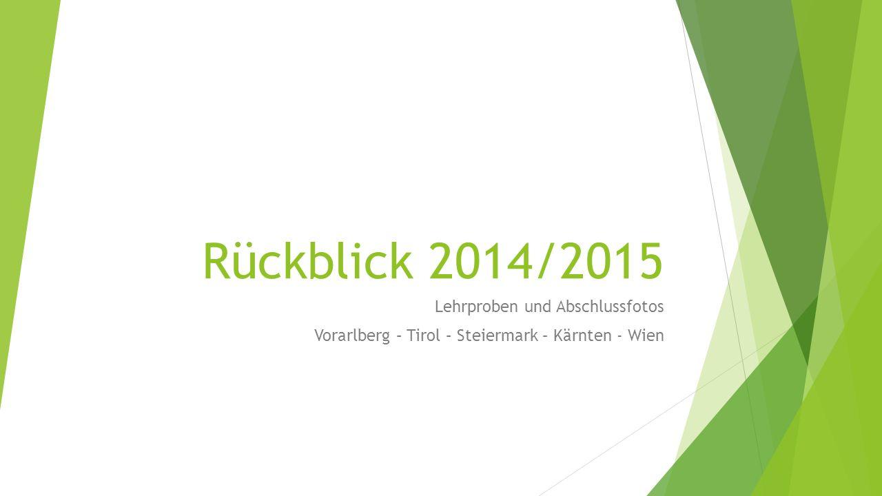 Rückblick 2014/2015 Lehrproben und Abschlussfotos Vorarlberg – Tirol – Steiermark – Kärnten - Wien