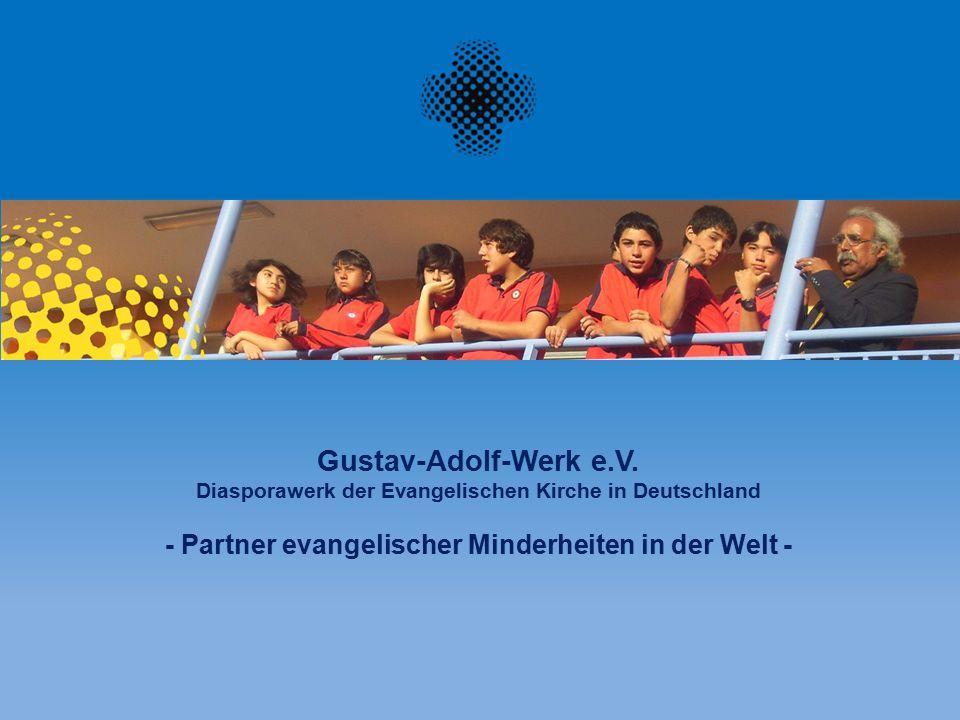 Gustav-Adolf-Werk e.V. Diasporawerk der Evangelischen Kirche in Deutschland - Partner evangelischer Minderheiten in der Welt -