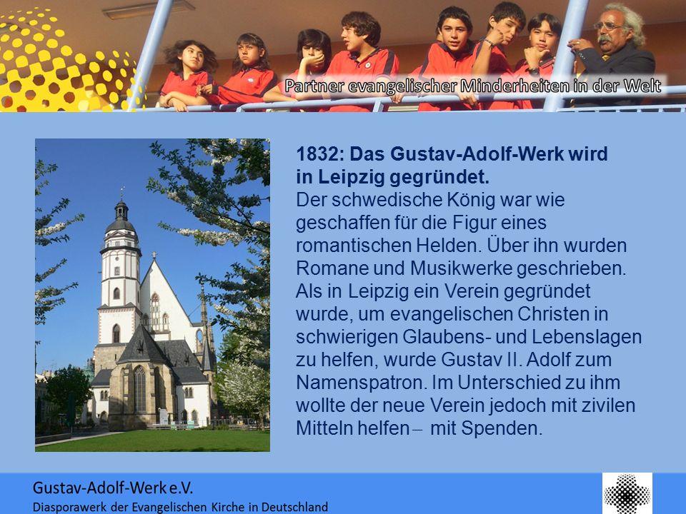 1832: Das Gustav-Adolf-Werk wird in Leipzig gegründet. Der schwedische König war wie geschaffen für die Figur eines romantischen Helden. Über ihn wurd