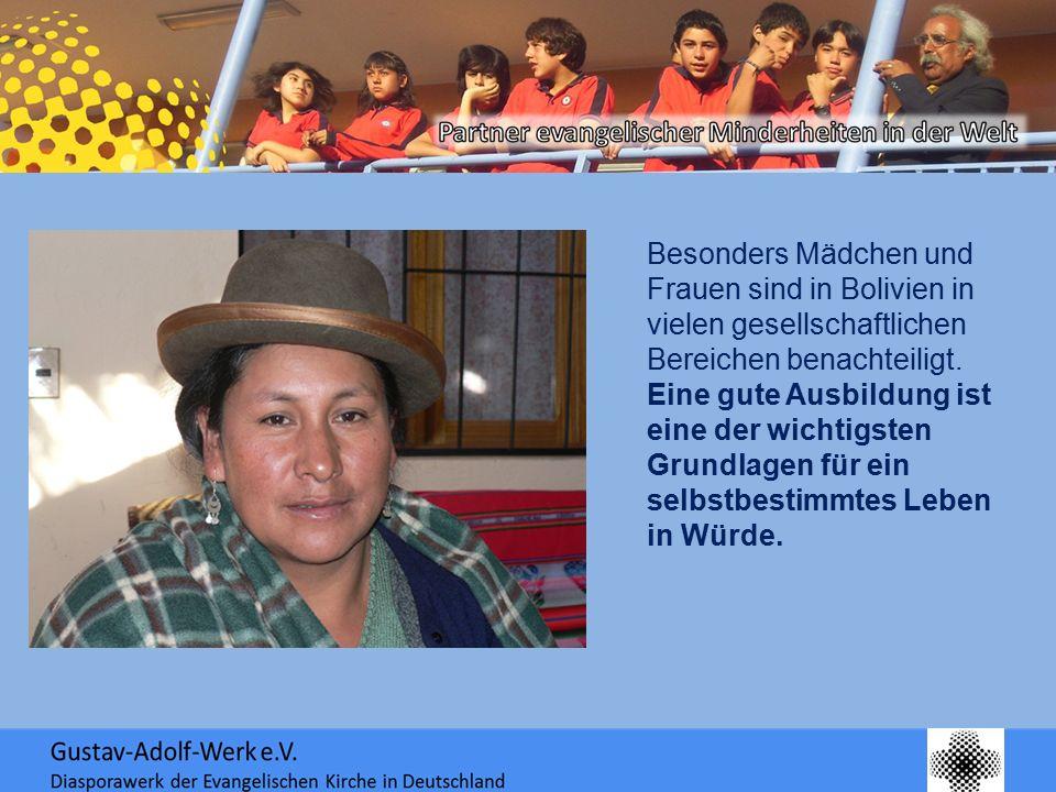 Besonders Mädchen und Frauen sind in Bolivien in vielen gesellschaftlichen Bereichen benachteiligt. Eine gute Ausbildung ist eine der wichtigsten Grun