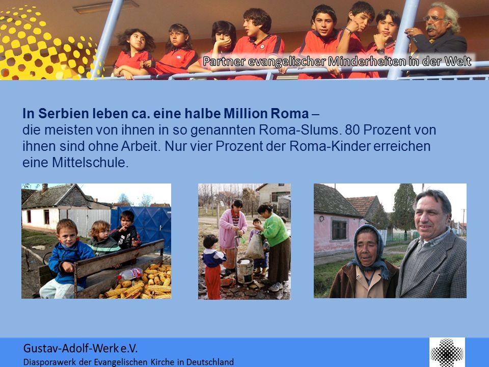 In Serbien leben ca. eine halbe Million Roma – die meisten von ihnen in so genannten Roma-Slums. 80 Prozent von ihnen sind ohne Arbeit. Nur vier Proze