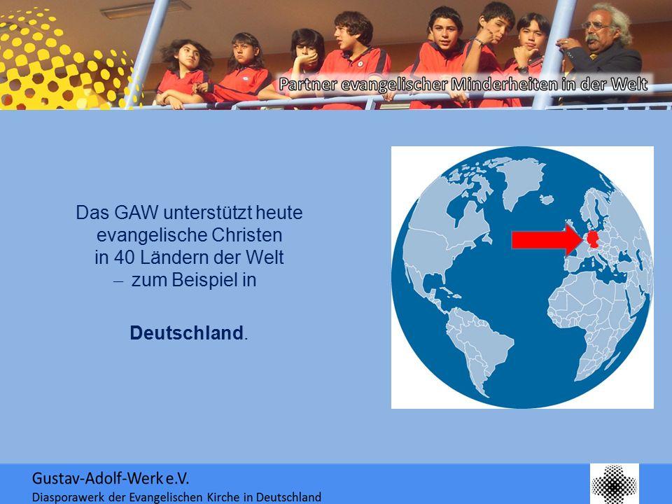 Das GAW unterstützt heute evangelische Christen in 40 Ländern der Welt ̶ zum Beispiel in Deutschland.