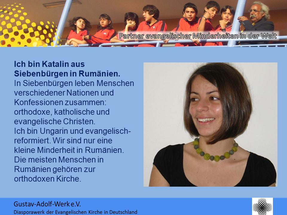 Ich bin Katalin aus Siebenbürgen in Rumänien. In Siebenbürgen leben Menschen verschiedener Nationen und Konfessionen zusammen: orthodoxe, katholische