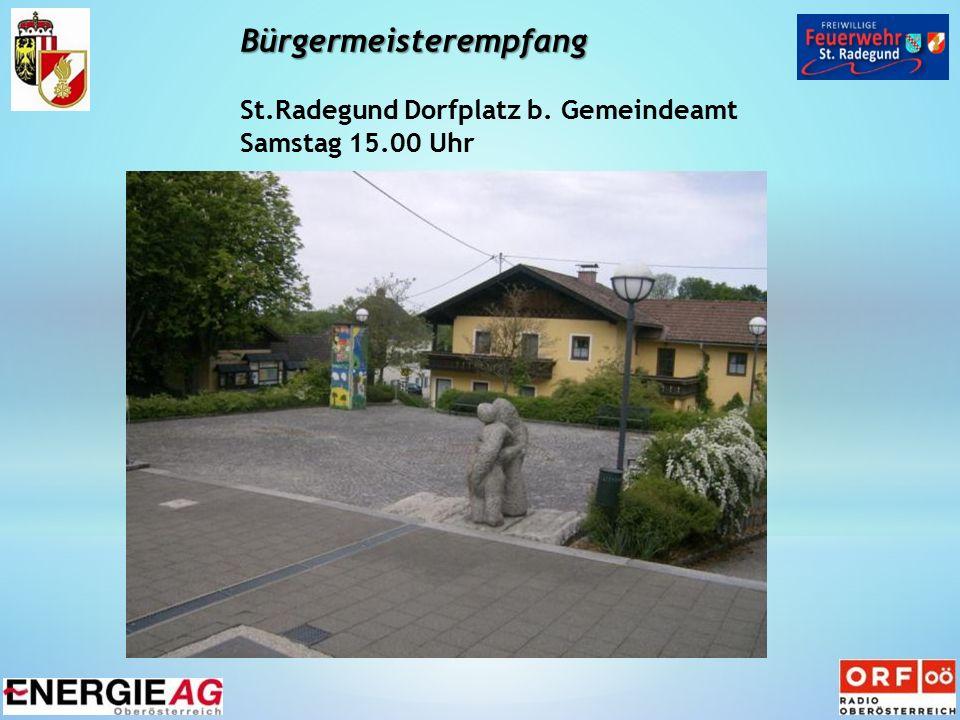 Bürgermeisterempfang St.Radegund Dorfplatz b. Gemeindeamt Samstag 15.00 Uhr