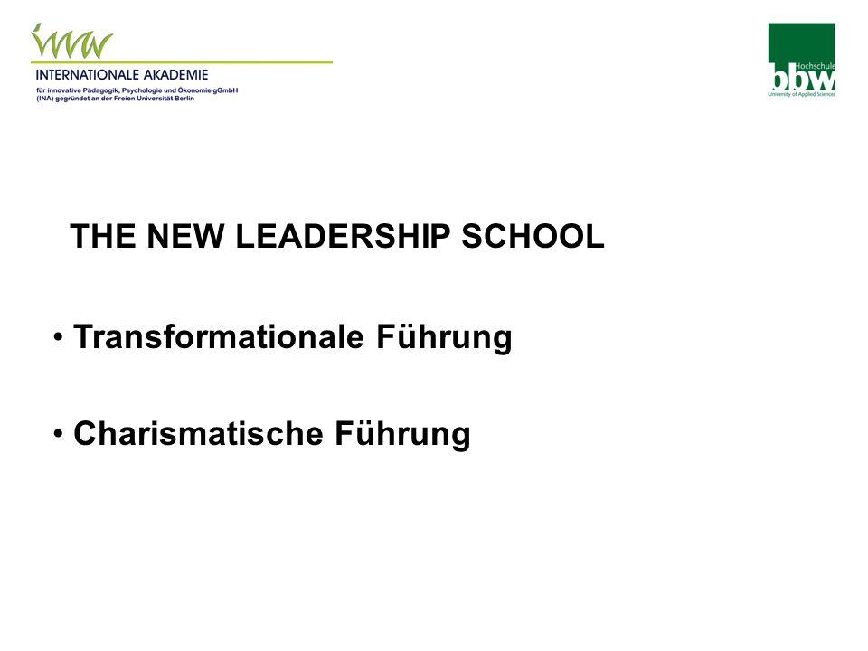 THE NEW LEADERSHIP SCHOOL Transformationale Führung Charismatische Führung