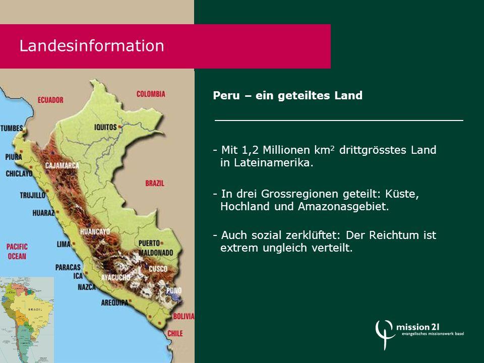Peru – ein geteiltes Land - Mit 1,2 Millionen km 2 drittgrösstes Land in Lateinamerika.