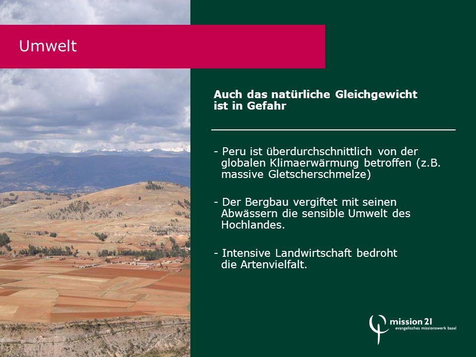 Auch das natürliche Gleichgewicht ist in Gefahr - Peru ist überdurchschnittlich von der globalen Klimaerwärmung betroffen (z.B.