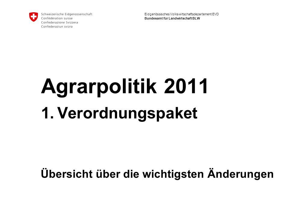 Eidgenössisches Volkswirtschaftsdepartement EVD Bundesamt für Landwirtschaft BLW Agrarpolitik 2011 1.