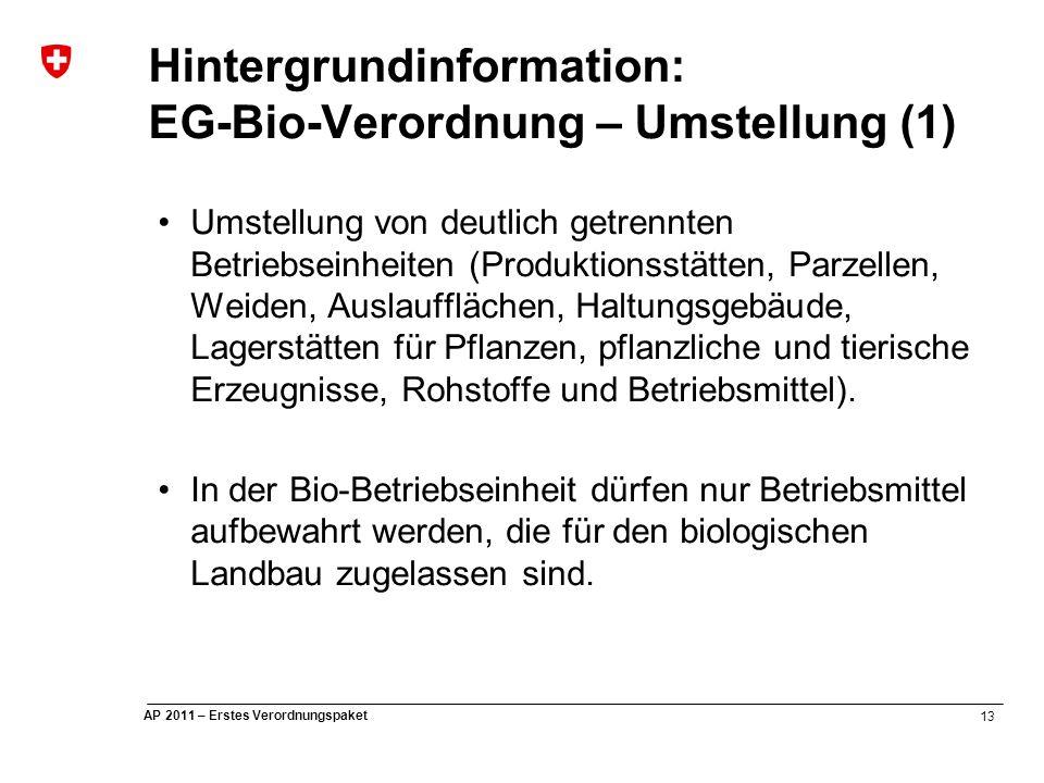 13 AP 2011 – Erstes Verordnungspaket Hintergrundinformation: EG-Bio-Verordnung – Umstellung (1) Umstellung von deutlich getrennten Betriebseinheiten (Produktionsstätten, Parzellen, Weiden, Auslaufflächen, Haltungsgebäude, Lagerstätten für Pflanzen, pflanzliche und tierische Erzeugnisse, Rohstoffe und Betriebsmittel).