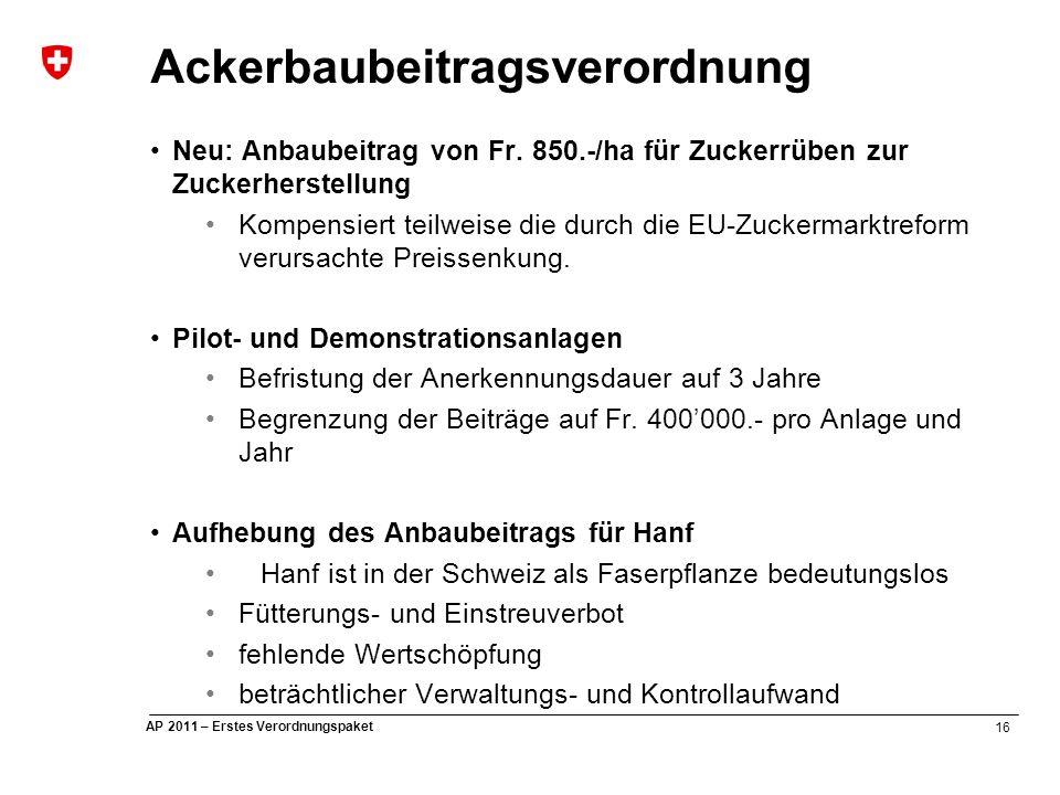 16 AP 2011 – Erstes Verordnungspaket Ackerbaubeitragsverordnung Neu: Anbaubeitrag von Fr.